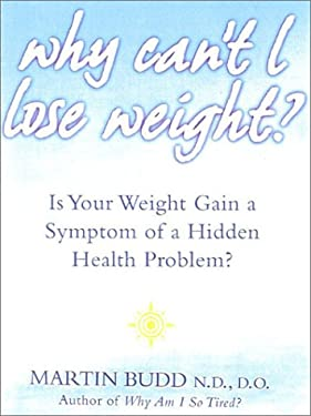 Why Can't I Lose Weight?: What to Do When Weight Gain Is a Symptom of a Hidden Health Problem