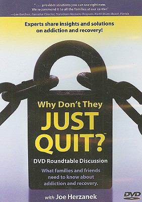 Why Don't They Just Quit?: What Families and Friends Need to Know about Addiction and Recovery; DVD Roundtable Discussion 9780000589019