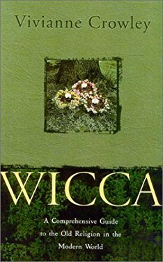 Wicca, New Edition: A Comprehensive Guide to the Old Religion in the Modern World