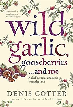 Wild Garlic, Gooseberries... and Me: A Chef's Stories and Recipes from the Land 9780007364060