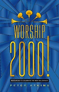 Worship 2000!: Resources to Celebrate the New Millennium