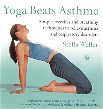 Yoga Beats Asthma: Simple Exercises and Breathing Techniques to Relieve Asthma and Other Respiratory Disorders