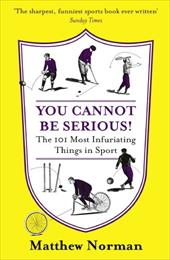 You Cannot Be Serious: The 101 Most Infuriating Things in Sport 13709690