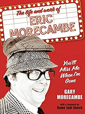 You'll Miss Me When I'm Gone: A Celebration of the Life and Work of Eric Morecambe