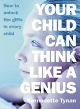 Your Child Can Think Like a Genius: How to Unlock the Gifts in Every Child