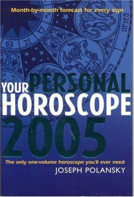 Your Personal Horoscope 2005: Month-By-Month Forecasts for Every Sign