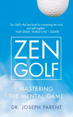 Zen Golf: Mastering the Mental Game 9780007205301