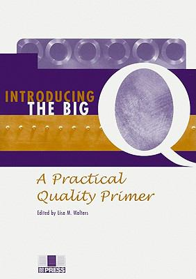 Introducing the Big Q: A Practical Quality Primer