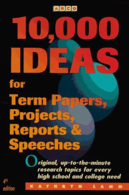 10,000 Ideas for Term Papers, Projects, Reports, and Speeches