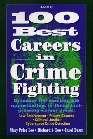 100 Best Careers in Crime Fighting: Law Enforcement, Criminal Justice, Private Security, and Cyberspace Crime Detection