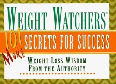 Weight Watchers 101 More Secrets for Success: Weight Loss Wisdom from the Authority