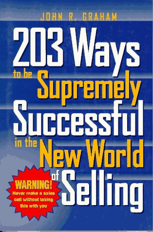 203 Ways to Be Supremely Successful in the New World of Selling
