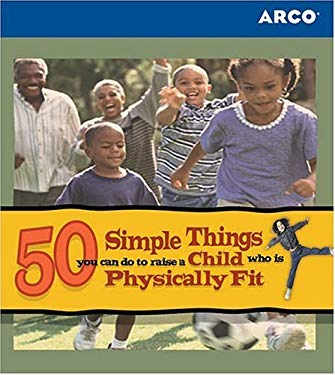 50 Simple Things You Can Do to Raise a Child Who Is Physically Fit