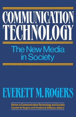 Communication Technology: The New Media in Society - Rogers, Everett M.