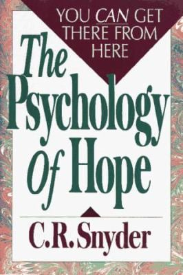 The Psychology of Hope: You Can Get There from Here