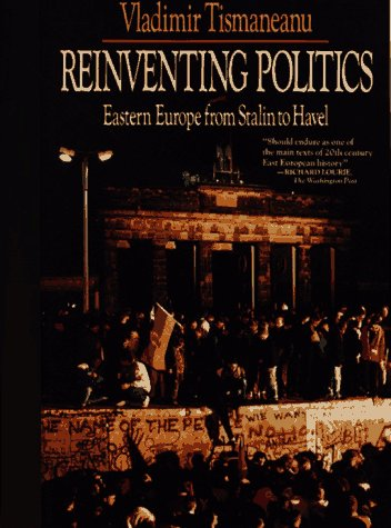 Reinventing Politics: Eastern Europe from Stalin to Havel