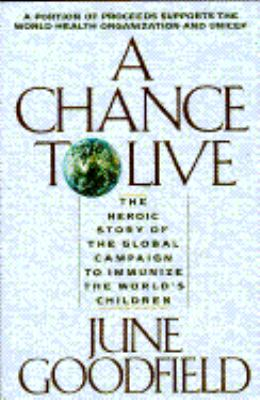 A Chance to Live: The Horic Story of the Global Campaign to Immunize the World's Children