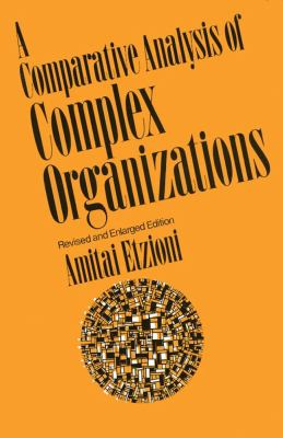 A Comparative Analysis of Complex Organizations: On Power, Involvement, and Their Correlates