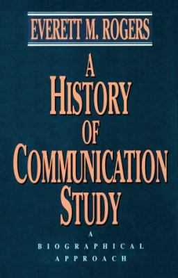A History of Communication Study: A Biographical Approach