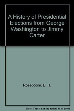 A History of Presidential Elections, from George Washington to Jimmy Carter