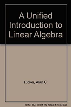 A Unified Introduction to Linear Algebra: Models, Methods, and Theory