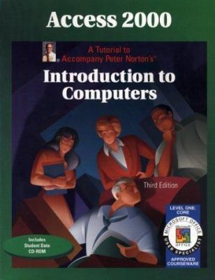 Access 2000 Level 1 Core: A Tutorial to Accompany Peter Norton Introduction to Computers Student Edition