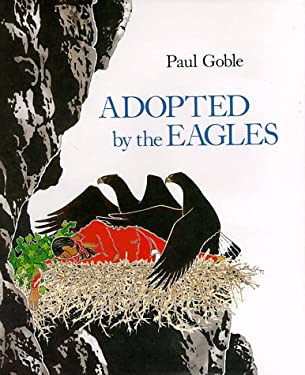 Adopted by the Eagles: A Plains Indian Story of Friendship and Treachery