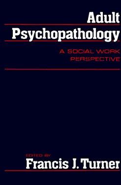 Adult Psychopathology: A Social Work Perspective