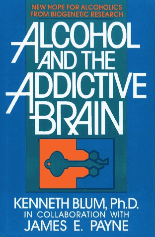 Alcohol and the Addictive Brain: New Hope for Alcoholics from Biogenetic Research 9780029037010