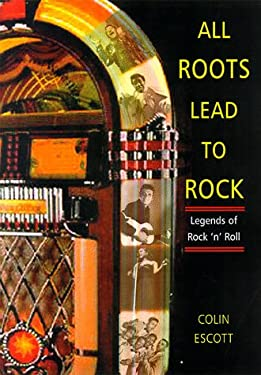 All Roots Lead to Rock: Legends of Early Rock 'n' Roll: A Bear Family Reader 9780028648668