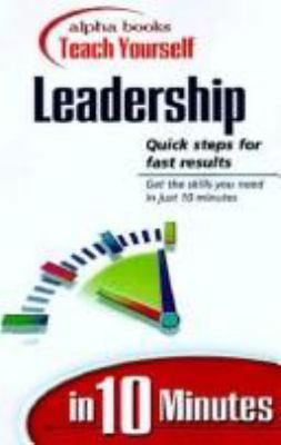 Alpha Books Teach Yourself Leadership in 10 Minutes