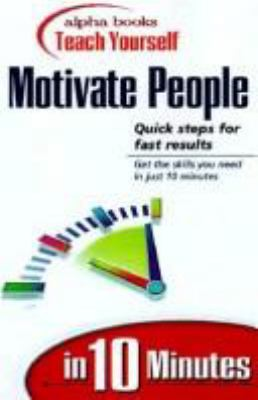 Alpha Books Teach Yourself to Motivate People in 10 Minutes