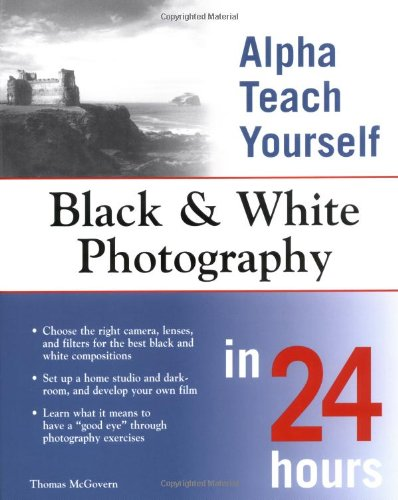 Alpha Teach Yourself Black & White Photography in 24 Hours 9780028643922