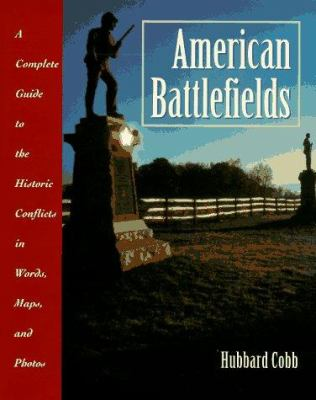 American Battlefields: A Complete Guide to the Historic Conflicts in Words, Maps, and Photos
