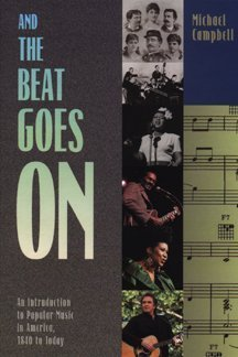 And the Beat Goes on: An Introduction to Popular Music in America, 1840 to Today 9780028701653