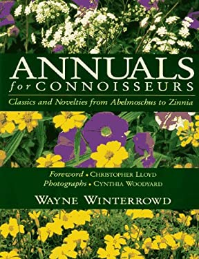 Annuals for Connoisseurs: Classics and Novelties from Abelmoschus to Zinnia