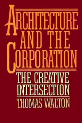 Architecture and the Corporation: The Creative Intersection