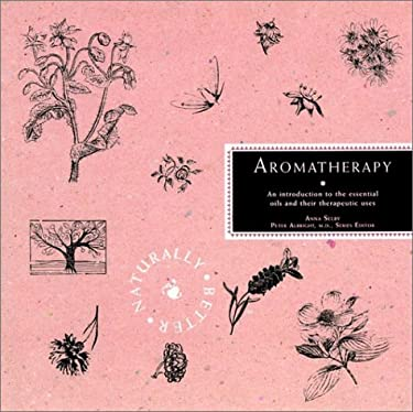Aromatherapy: An Introduction to the Essential Oils and Their Therapeutic Uses (Naturally Better Series)