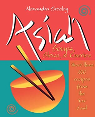 Asian Soups, Stews, & Curries: More Than 200 Recipes from the Far East
