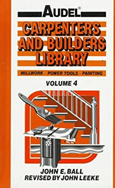 Audel Carpenters and Builders Library: Millwork, Power Tools, Painting