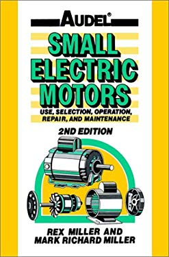 Audel Small Electric Motors: Use, Selection, Repair, and Maintenance