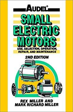 Audel Small Electric Motors: Use, Selection, Repair, and Maintenance