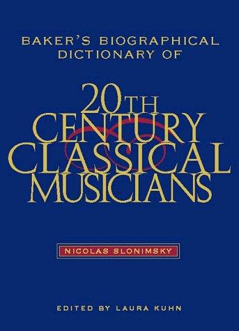 Bakers Biographical Dictionaryof Twentieth Century Class