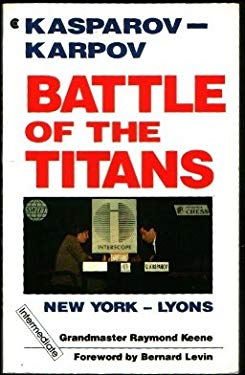 Battle of the Titans: Kasparov-Karpov, New York-Lyons 9780020083511