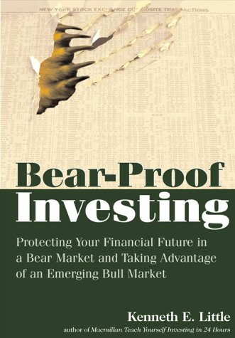 Bear Proof Investing: Protecting Your Financial Future in a Bear Market and Taking Advantage of an Emerging Bull Market