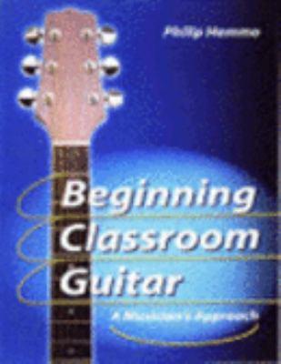 Beginning Classroom Guitar: A Musician's Approach [With CD]
