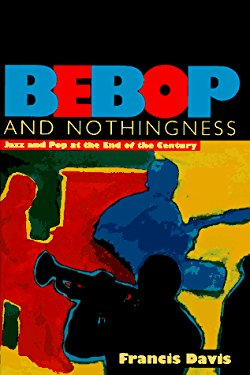 Behop and Nothingness: Jazz and Pop at the End of the Century