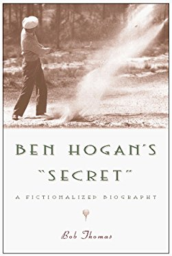 "Ben Hogan's ""Secret"": A Fictionalized Biography"