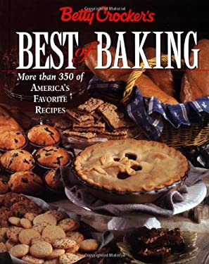 Betty Crocker's Best of Baking: More Than 350 of America's Favorite Recipes 9780028620664