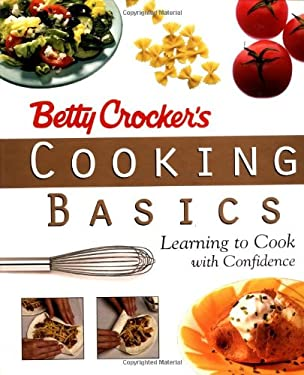 Betty Crocker's Cooking Basics: Learning to Cook with Confidence 9780028624518